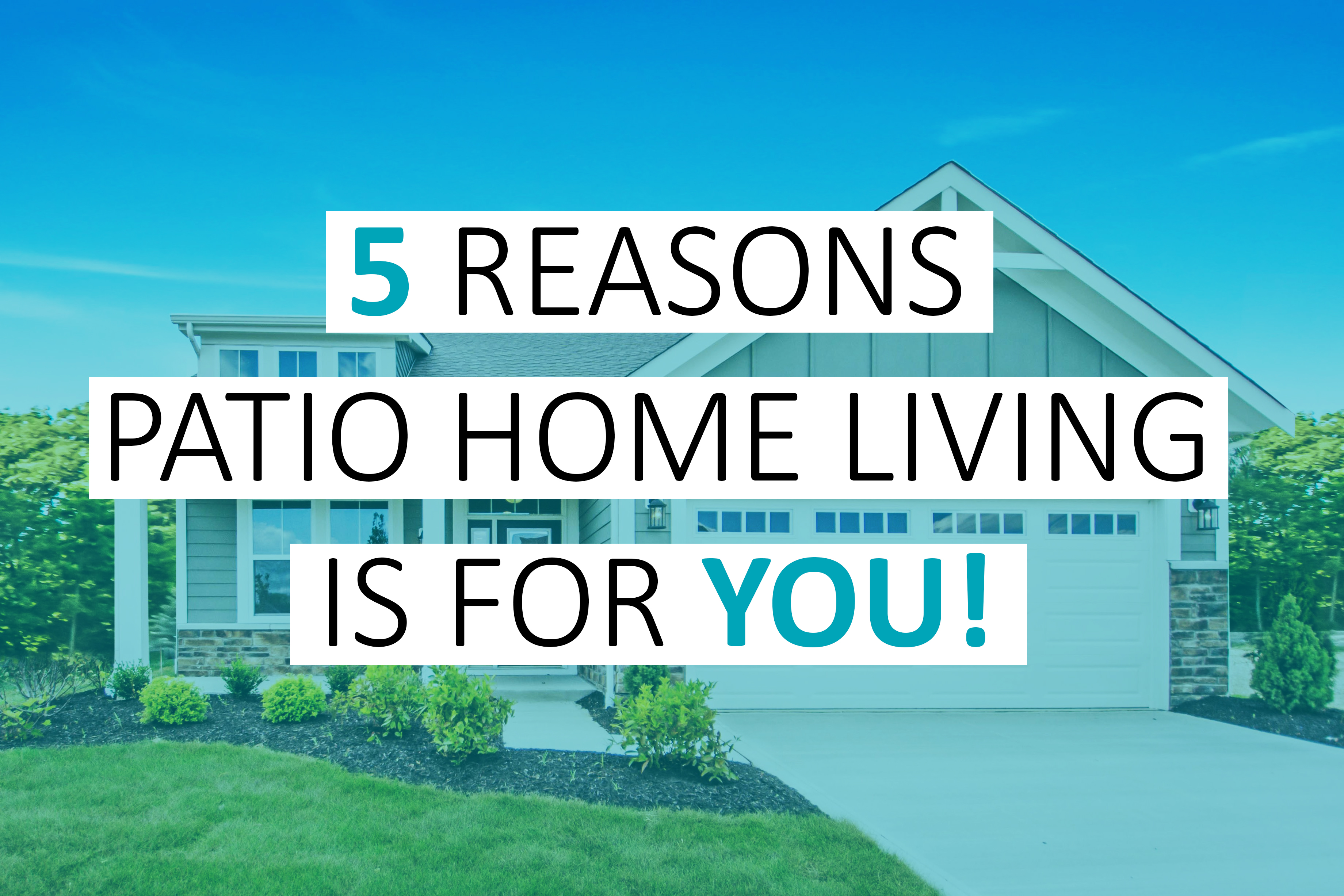 Five reasons patio home living is for you!